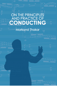 On the Principles and Practice of Conducting, by Markand Thakar